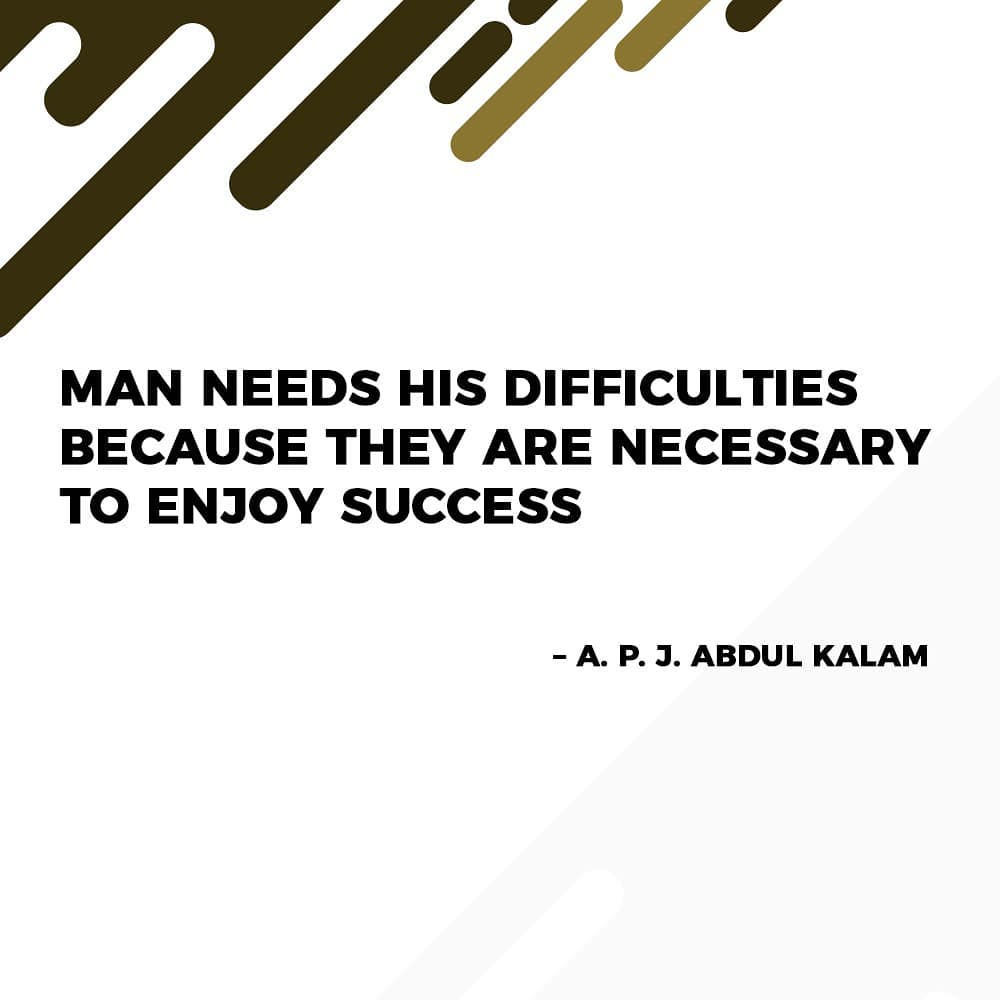 Man needs his difficulties because they are necessary to enjoy success. -A.P.J.Abdul Kalam  #entrepreneur #business #motivation #entrepreneurship #success #entrepreneurlife #smallbusiness #marketing #love #startup #inspiration #money #businessowner #goals #RinkuPatel